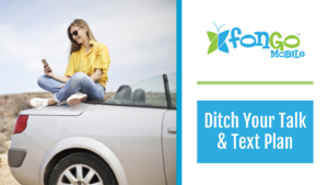 Ditch Your Talk and Text Plan