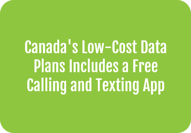 Canada's Low-Cost Data Plans Includes a Free Calling and Texting App